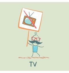 Man carries a poster forbidding tv vector