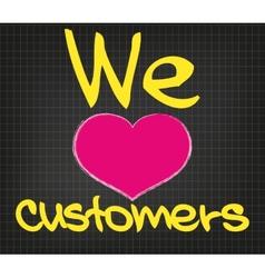 We love customers vector