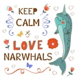 Keep calm and love narwhals vector