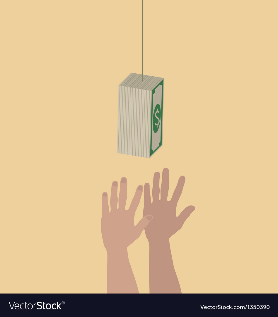 Hands trying to reach hanging money vector | Price: 1 Credit (USD $1)