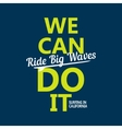 We can do it ride big waves - creative quote vector