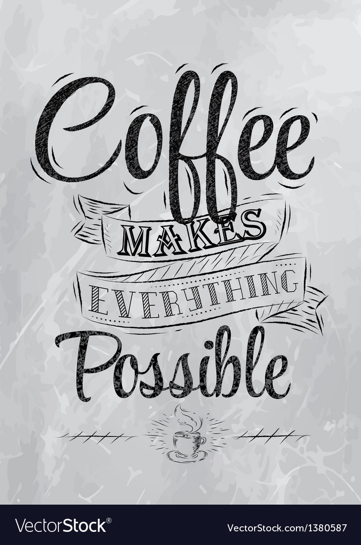 Coffee makes everything possible coal vector | Price: 1 Credit (USD $1)