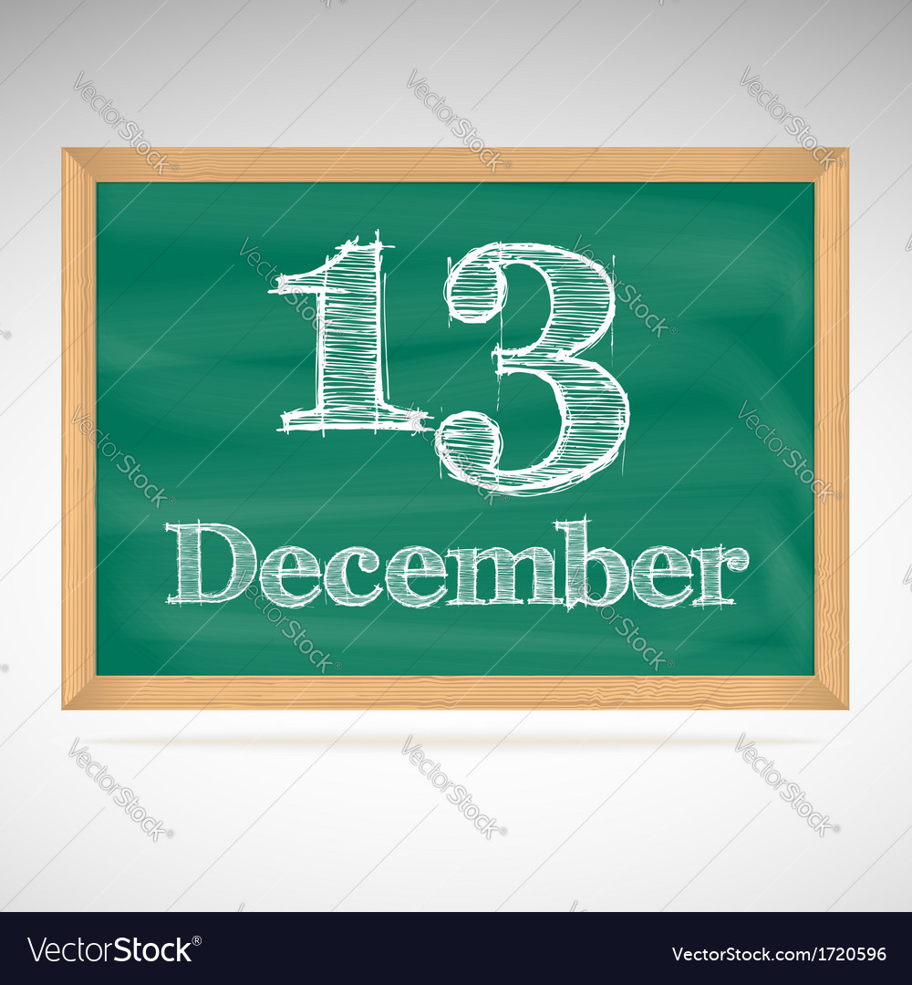 December 13 inscription in chalk on a blackboard vector | Price: 1 Credit (USD $1)