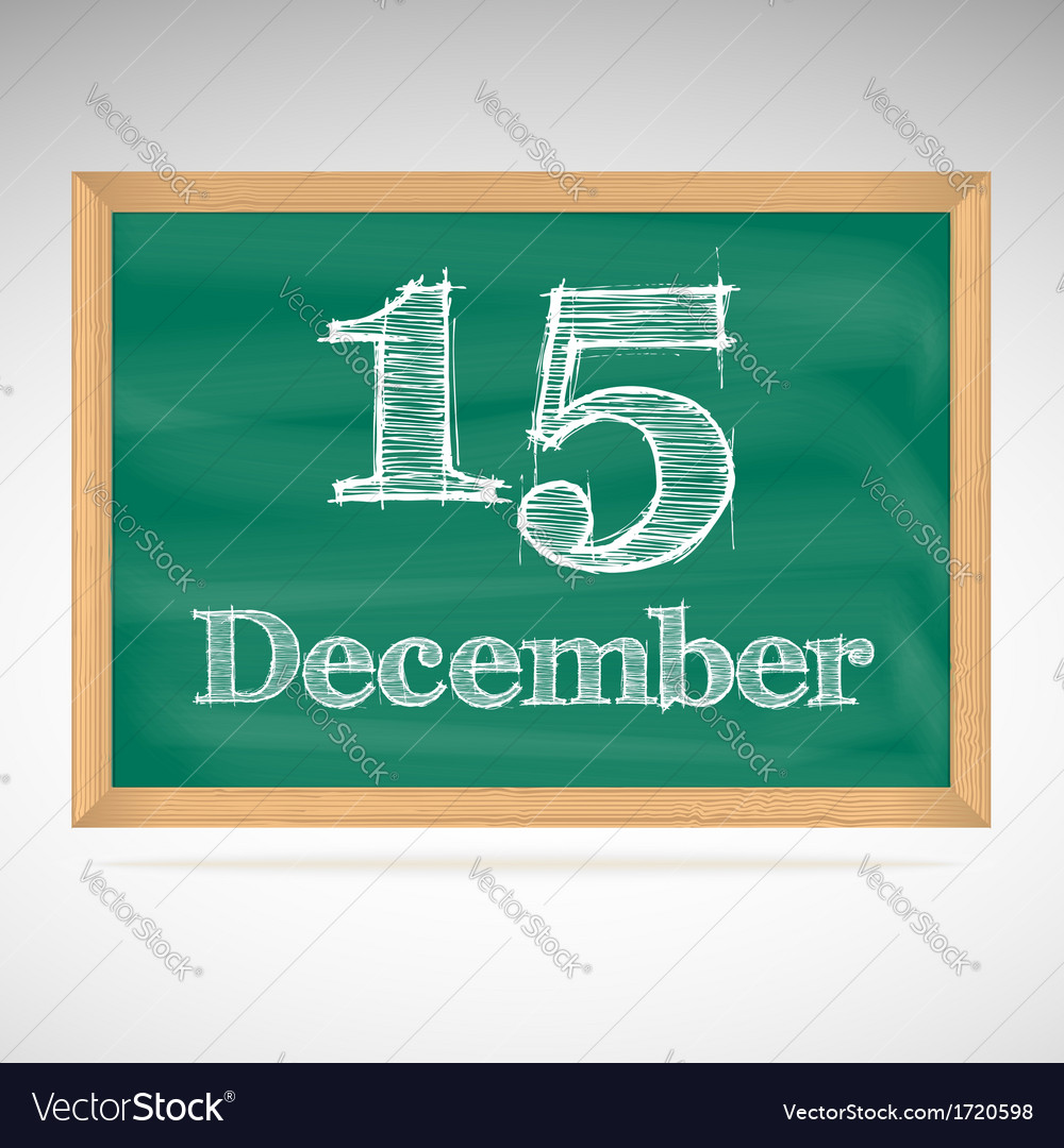 December 15 inscription in chalk on a blackboard vector | Price: 1 Credit (USD $1)