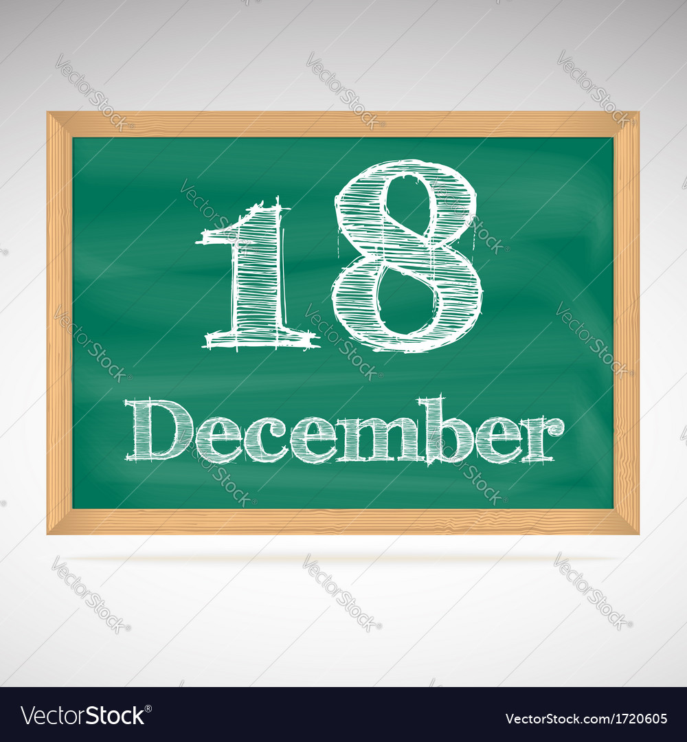 December 18 inscription in chalk on a blackboard vector | Price: 1 Credit (USD $1)