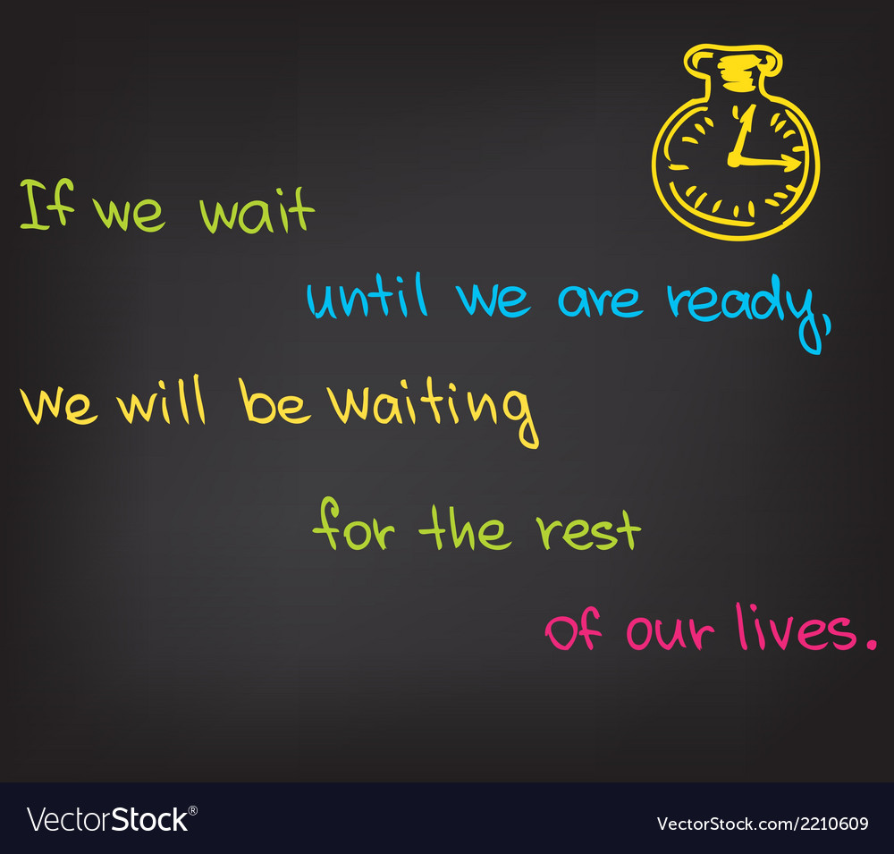 If we wait until we are ready vector | Price: 1 Credit (USD $1)