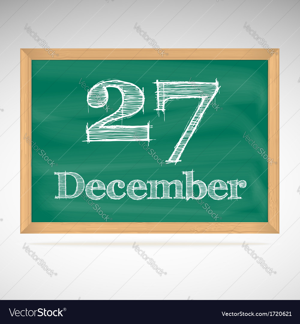 December 27 inscription in chalk on a blackboard vector | Price: 1 Credit (USD $1)