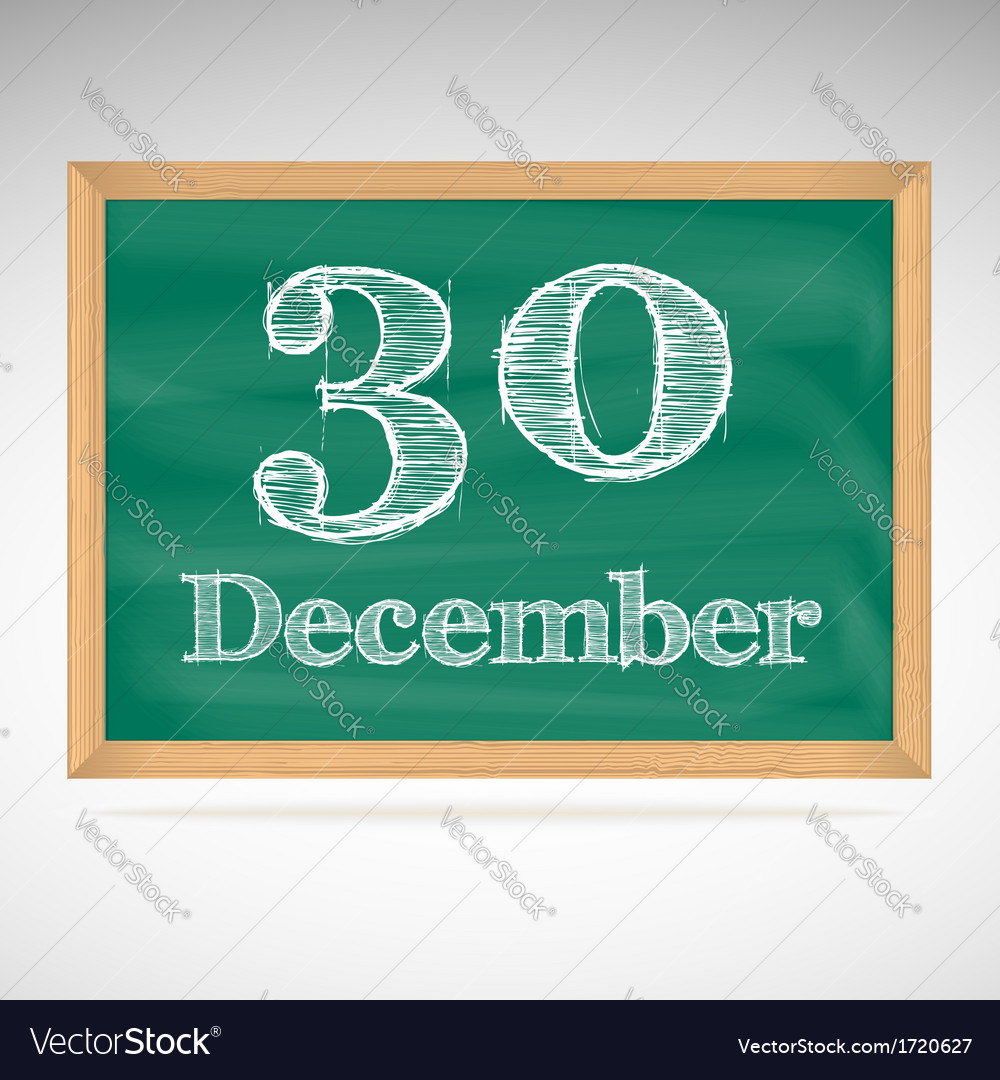 December 30 inscription in chalk on a blackboard vector | Price: 1 Credit (USD $1)