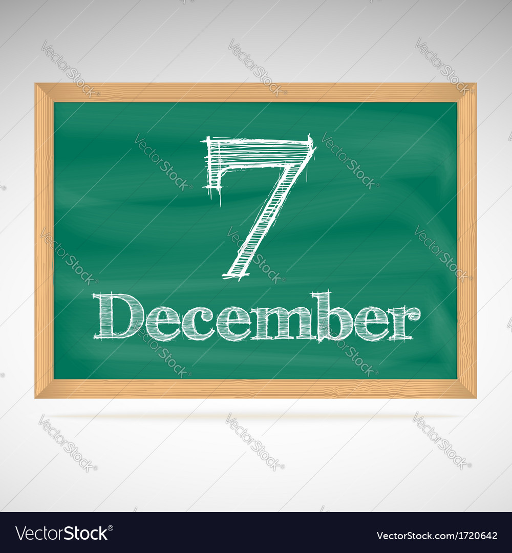 December 7 inscription in chalk on a blackboard vector | Price: 1 Credit (USD $1)