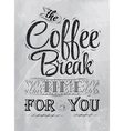 The coffee break time for you coal vector
