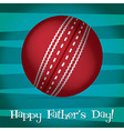 Bright cricket ball happy fathers day card in vector