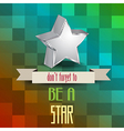 Poster with message dont forget to be a star vector