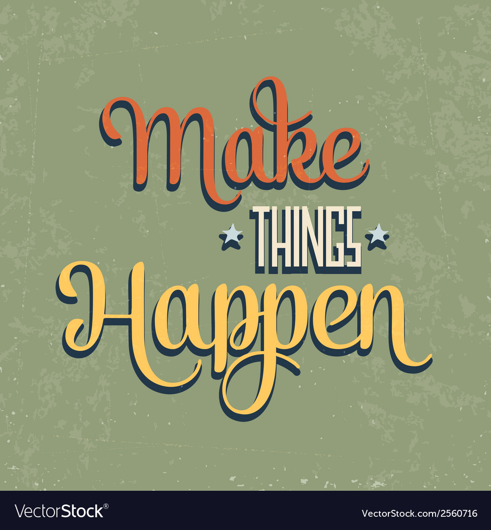 Make things happen quote typographical retro vector | Price: 1 Credit (USD $1)