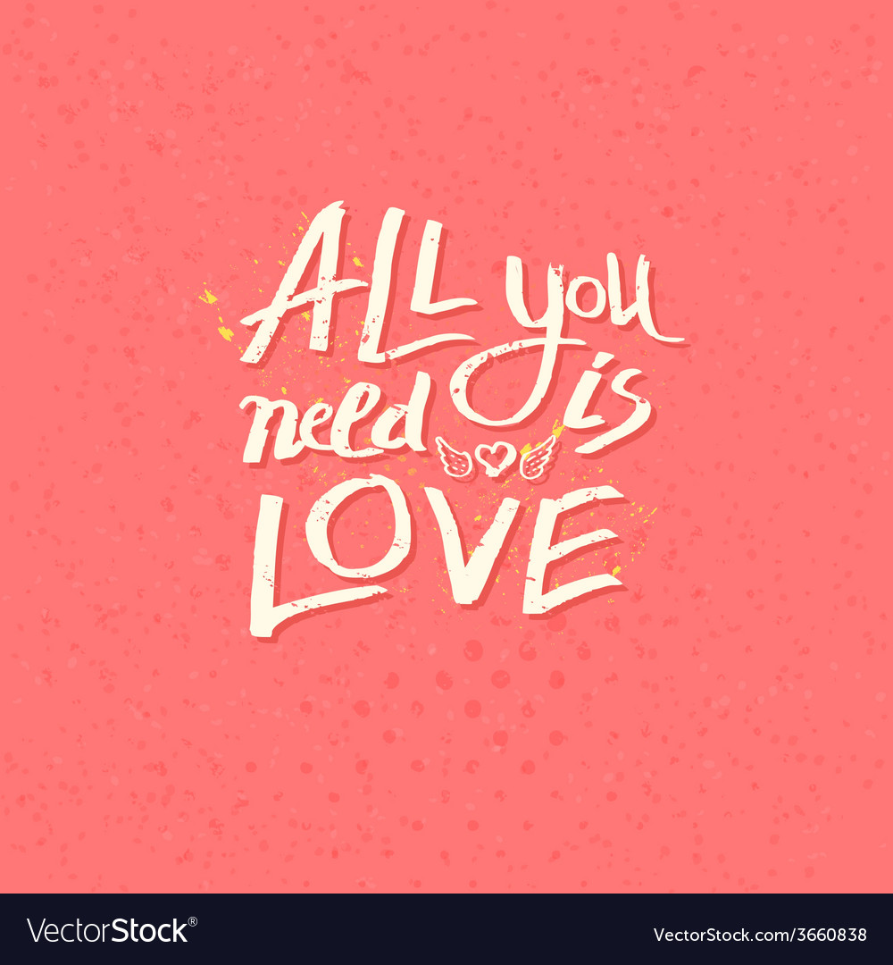 Motivational message - all you need is love vector | Price: 1 Credit (USD $1)