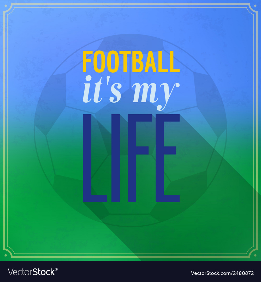 Football its my life vector | Price: 1 Credit (USD $1)