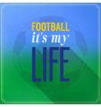 Football its my life vector