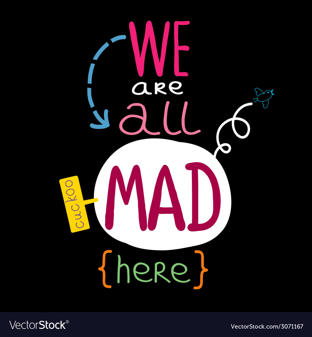 We are all mad here vector | Price: 1 Credit (USD $1)
