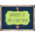Retro metal sign happiness is love and blue jeans vector