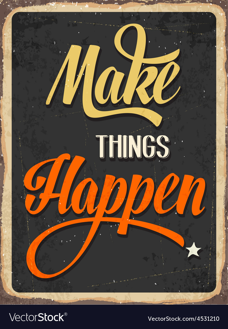 Retro metal sign makes things happen vector | Price: 1 Credit (USD $1)