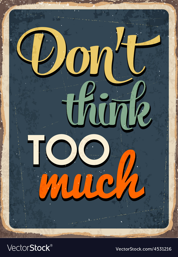 Retro metal sign dont think too much vector | Price: 1 Credit (USD $1)