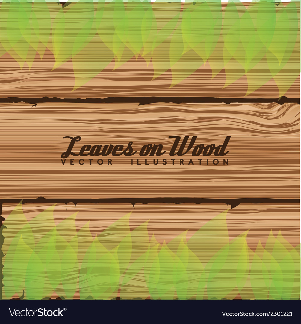 Shiny leaves on wood vector | Price: 1 Credit (USD $1)