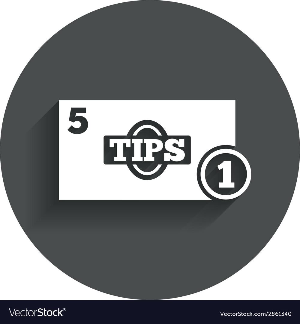 Tips sign icon cash money symbol coin vector | Price: 1 Credit (USD $1)