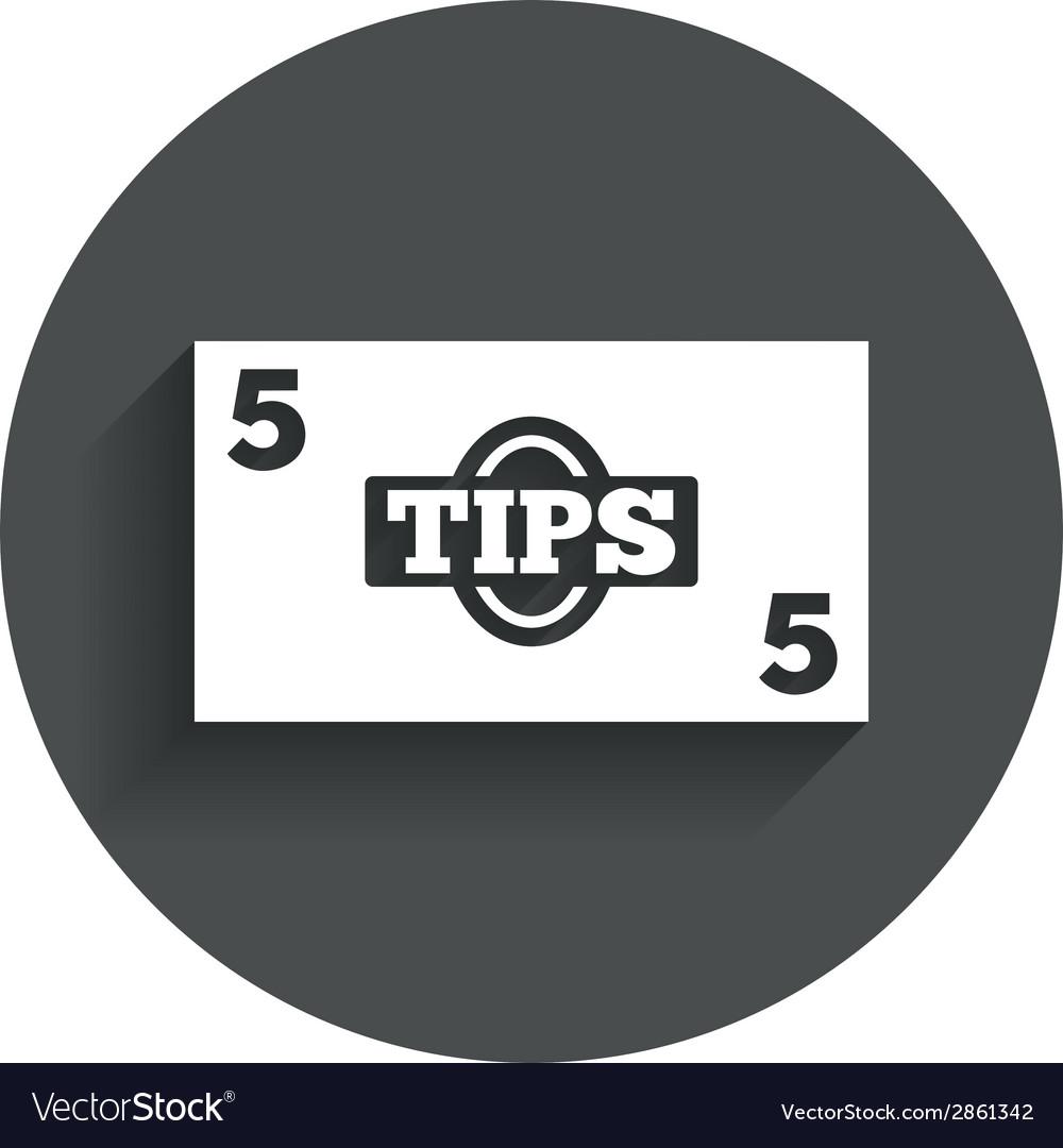 Tips sign icon cash money symbol vector | Price: 1 Credit (USD $1)