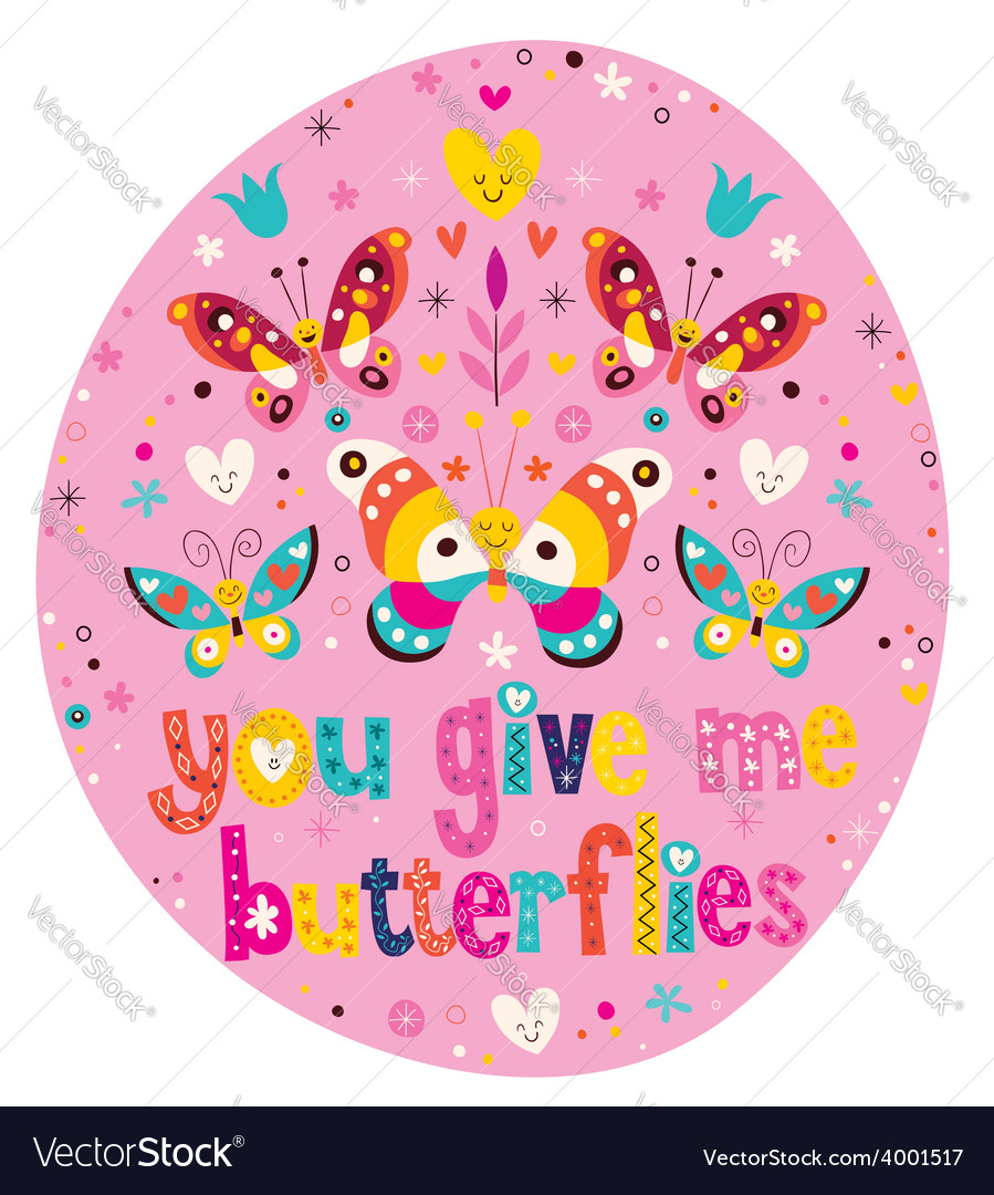 You give me butterflies 3 vector | Price: 1 Credit (USD $1)