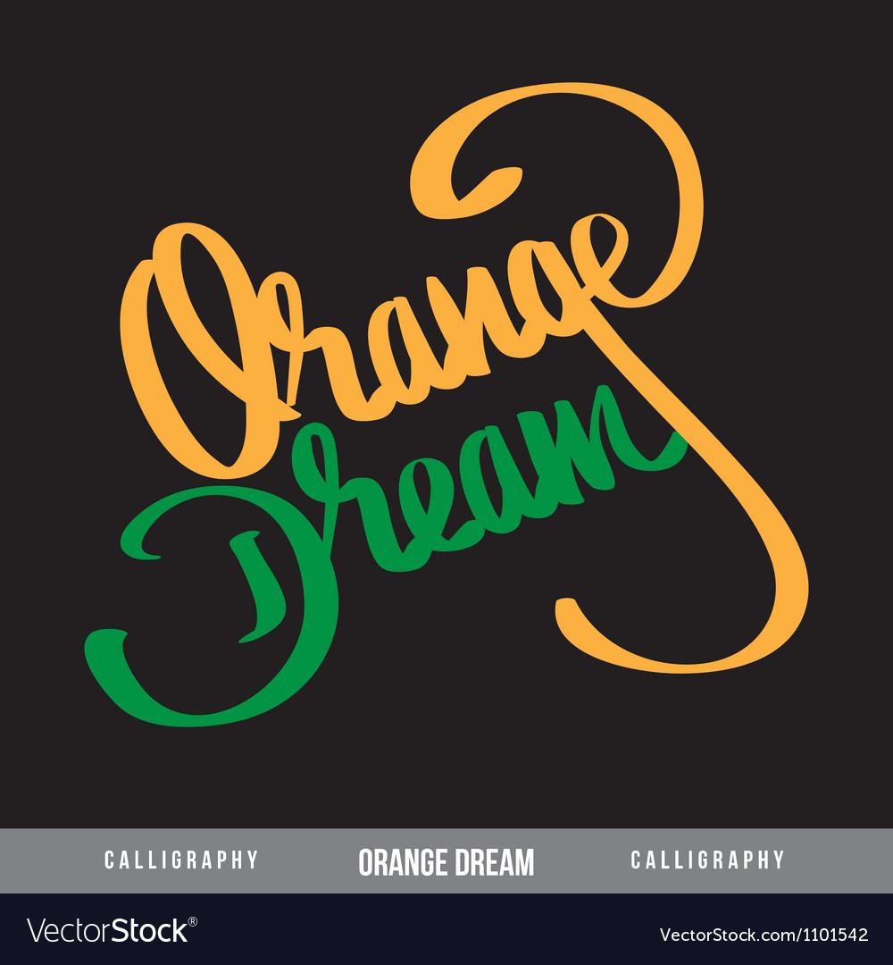 Orange dream hand lettering - handmade calligraphy vector | Price: 1 Credit (USD $1)