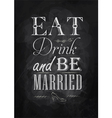 Poster eat drink and bu married chalk vector