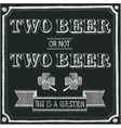 Two beer or not two beer vector