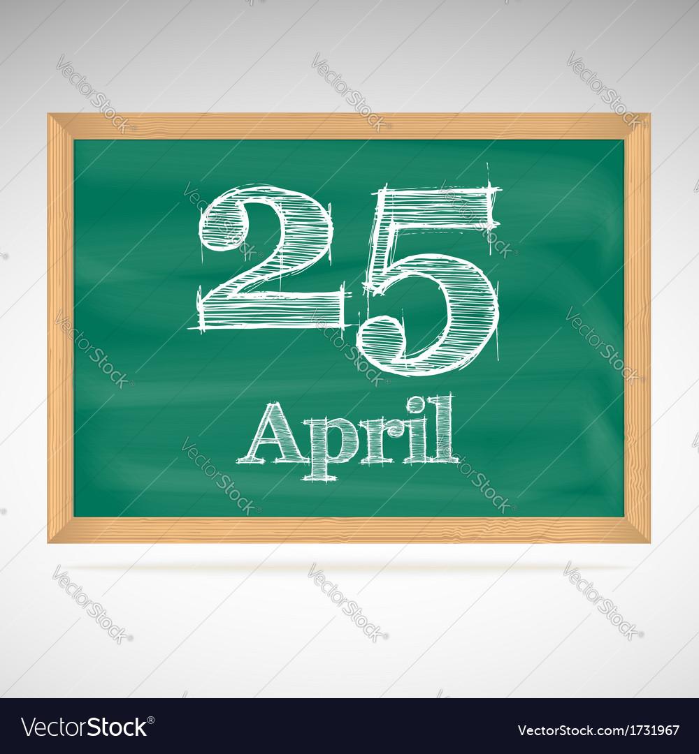 April 25 inscription in chalk on a blackboard vector | Price: 1 Credit (USD $1)