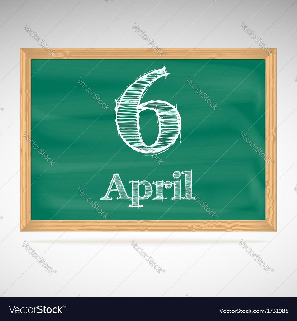 April 6 inscription in chalk on a blackboard vector | Price: 1 Credit (USD $1)