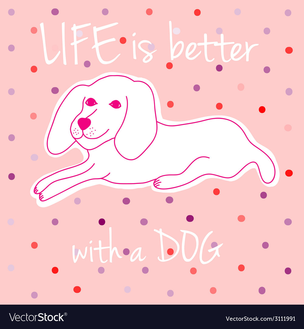 Life is better with a dog vector | Price: 1 Credit (USD $1)