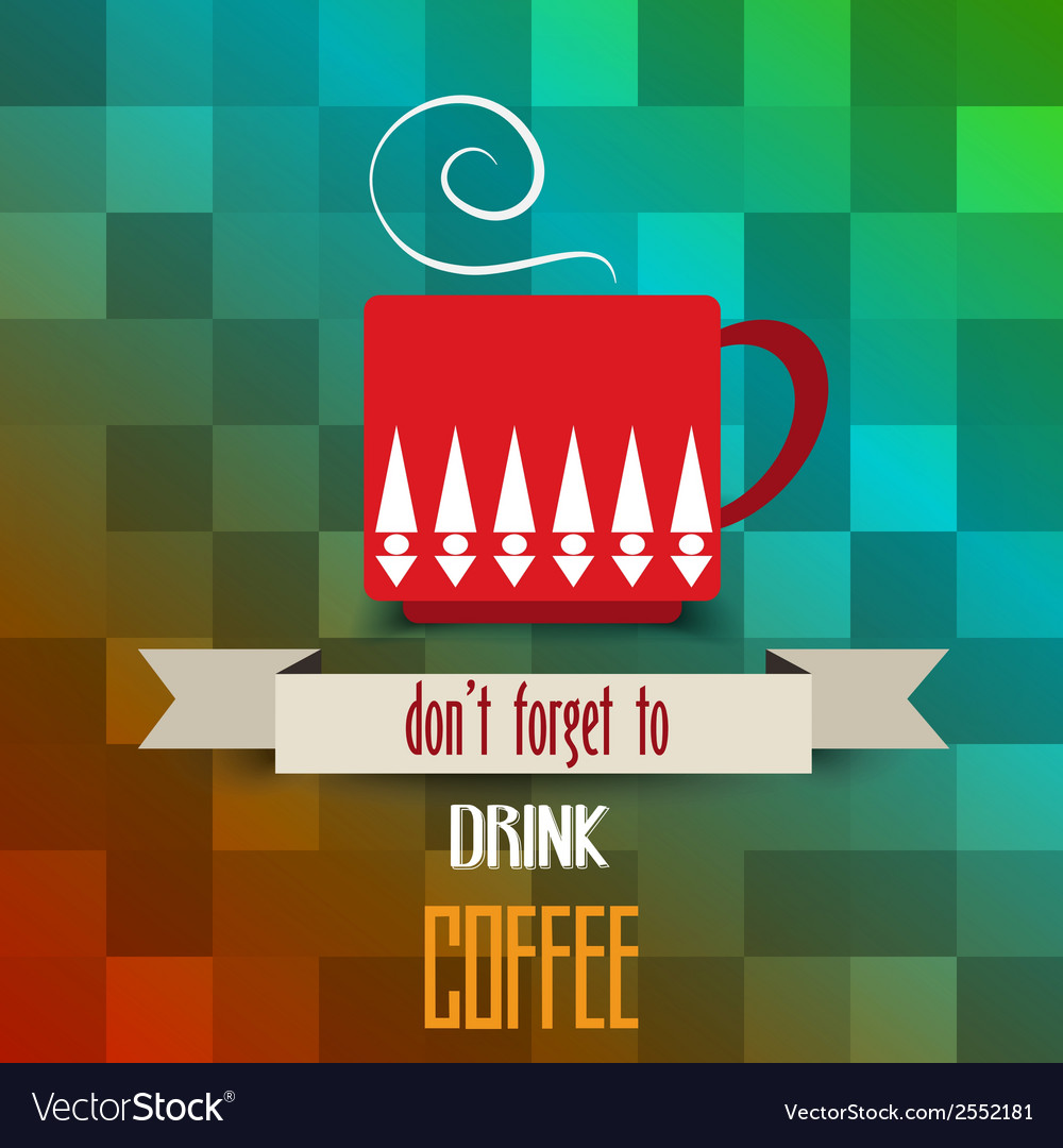 Coffee cup poster with message dont forget to vector | Price: 1 Credit (USD $1)