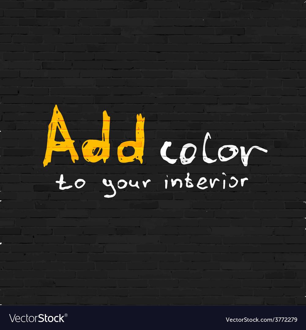 Add color to your interior phrase on black brick vector   Price: 1 Credit (USD $1)