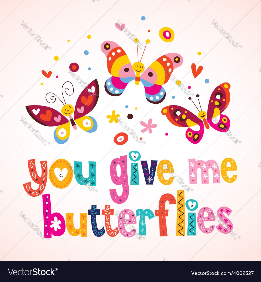 You give me butterflies 4 vector | Price: 1 Credit (USD $1)