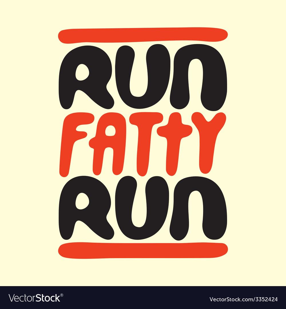 Run fatty run vector | Price: 1 Credit (USD $1)