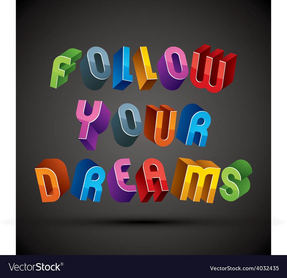 Follow your dreams phrase made with 3d retro style vector | Price: 1 Credit (USD $1)