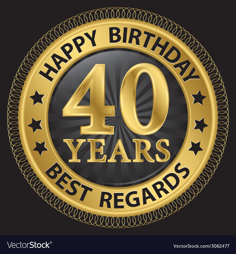 40 years happy birthday best regards gold label vector | Price: 1 Credit (USD $1)