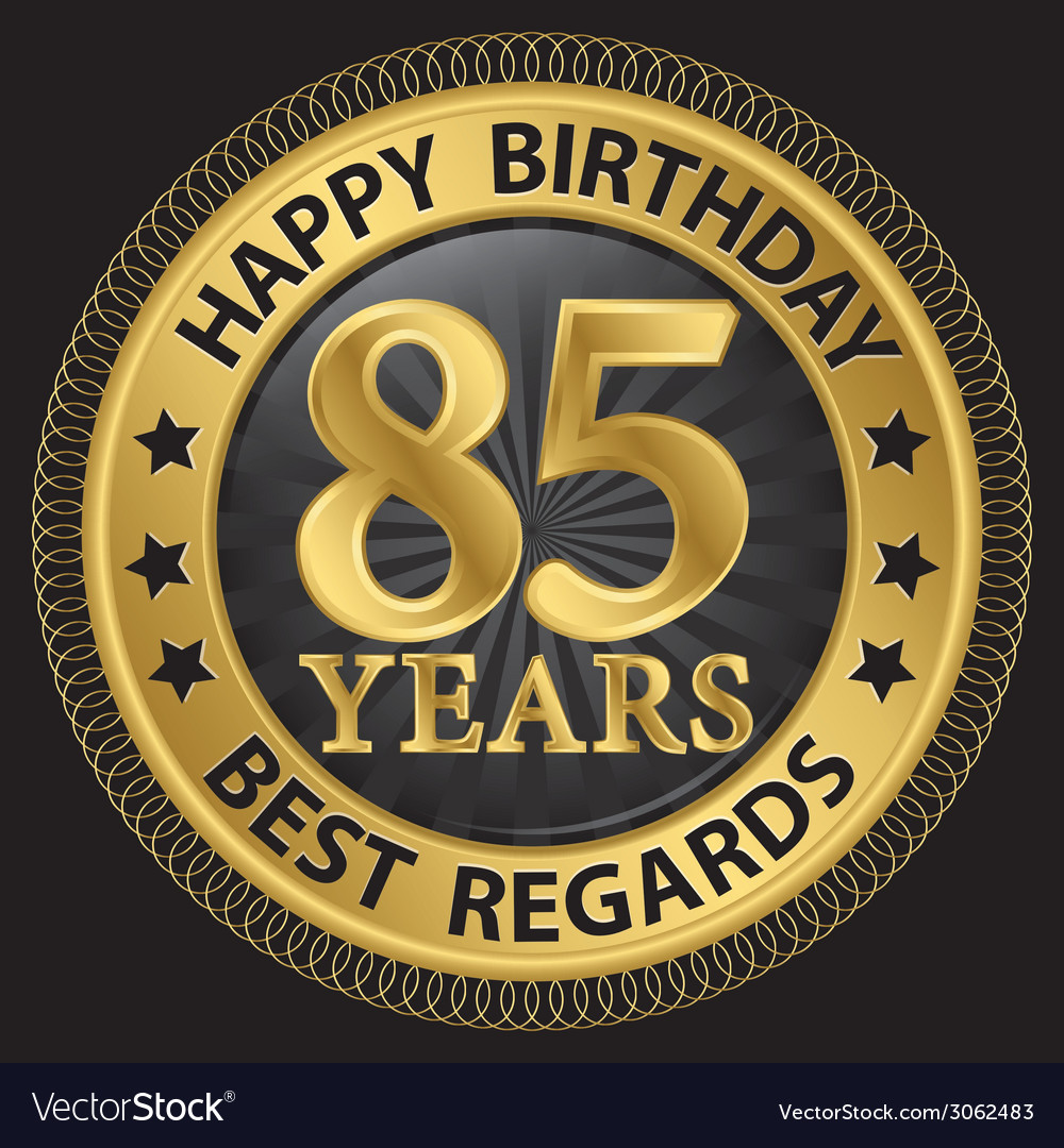 85 years happy birthday best regards gold label vector | Price: 1 Credit (USD $1)