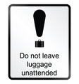 Unattended luggage information sign vector