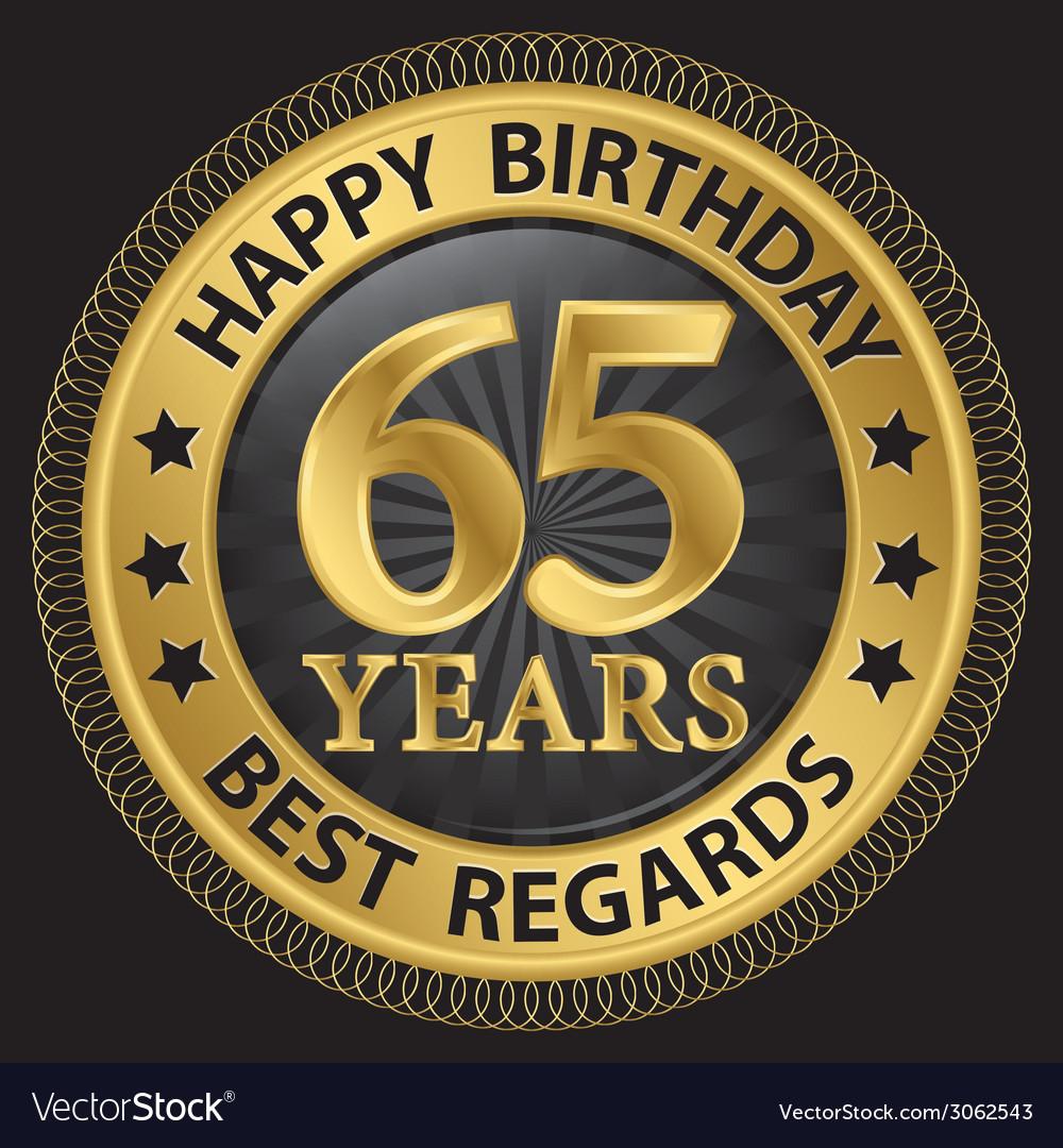 65 years happy birthday best regards gold label vector   Price: 1 Credit (USD $1)