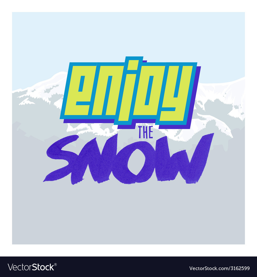 Positive lettering enjoy the snow vector | Price: 1 Credit (USD $1)