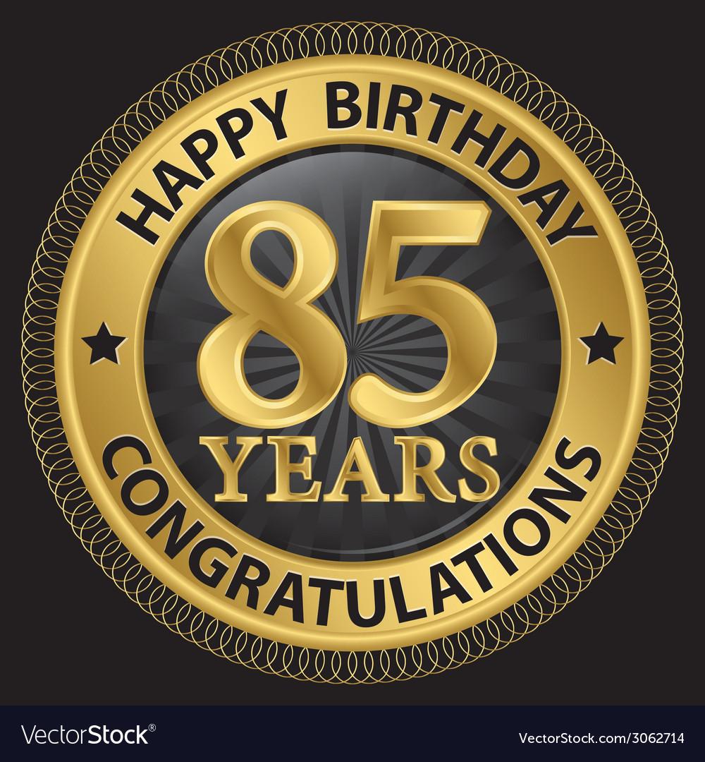 85 years happy birthday congratulations gold label vector   Price: 1 Credit (USD $1)