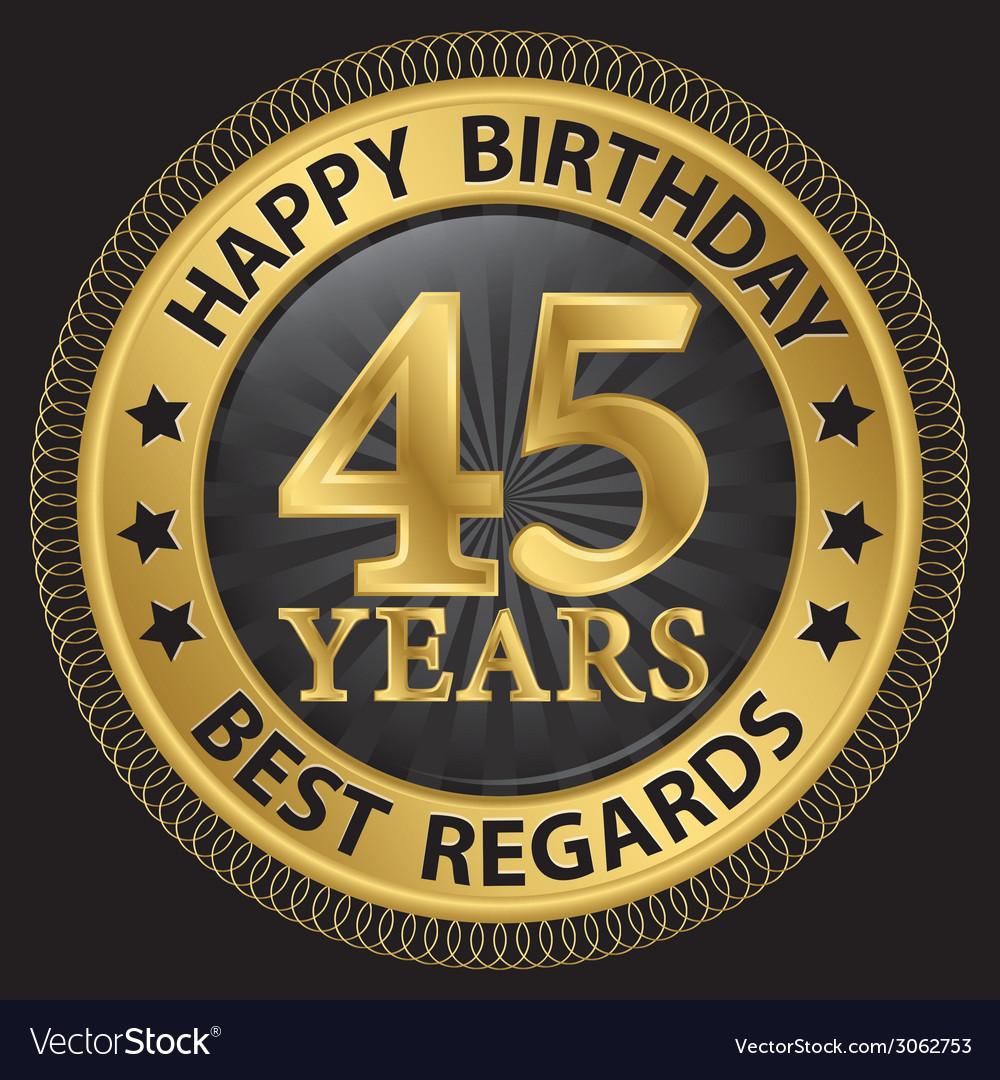 45 years happy birthday best regards gold label vector | Price: 1 Credit (USD $1)