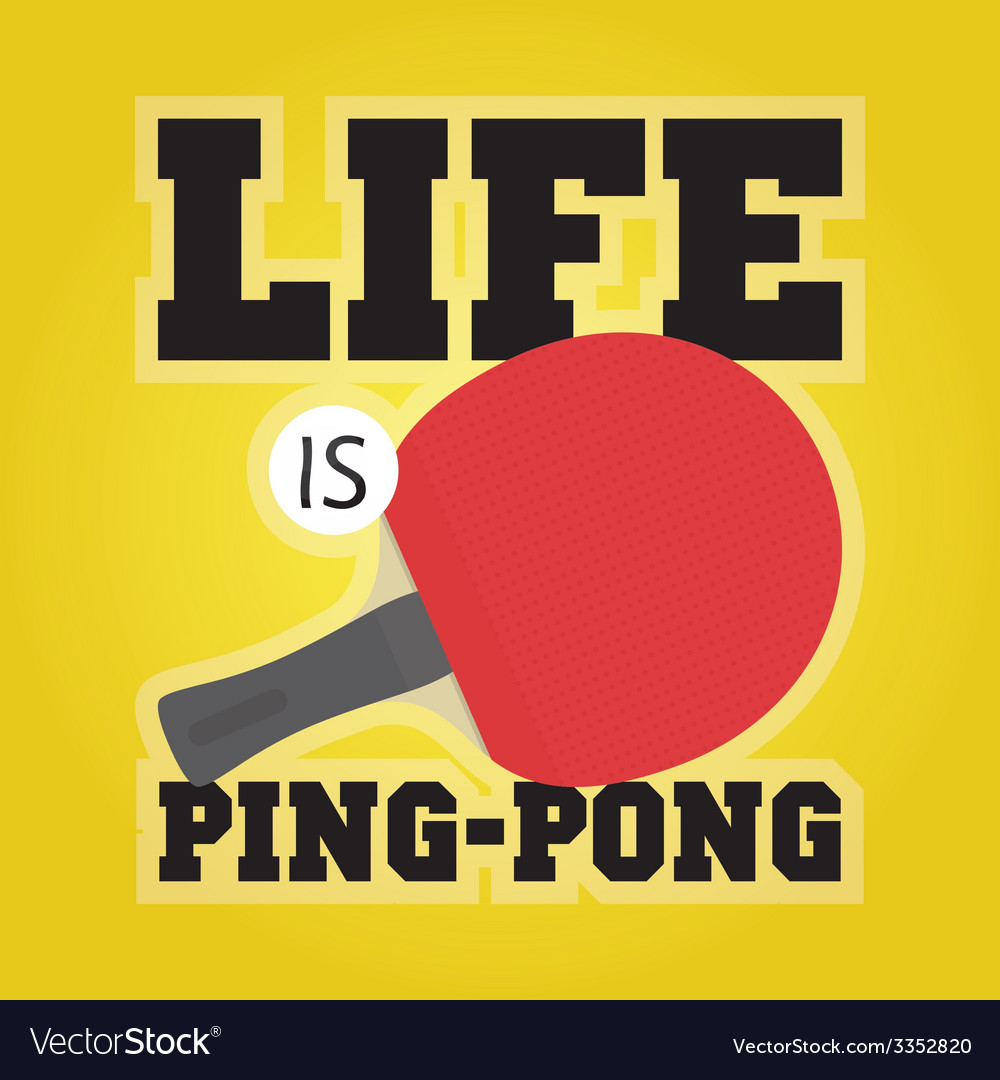 Life is ping pong vector   Price: 1 Credit (USD $1)