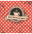 Best coffee in town card vector