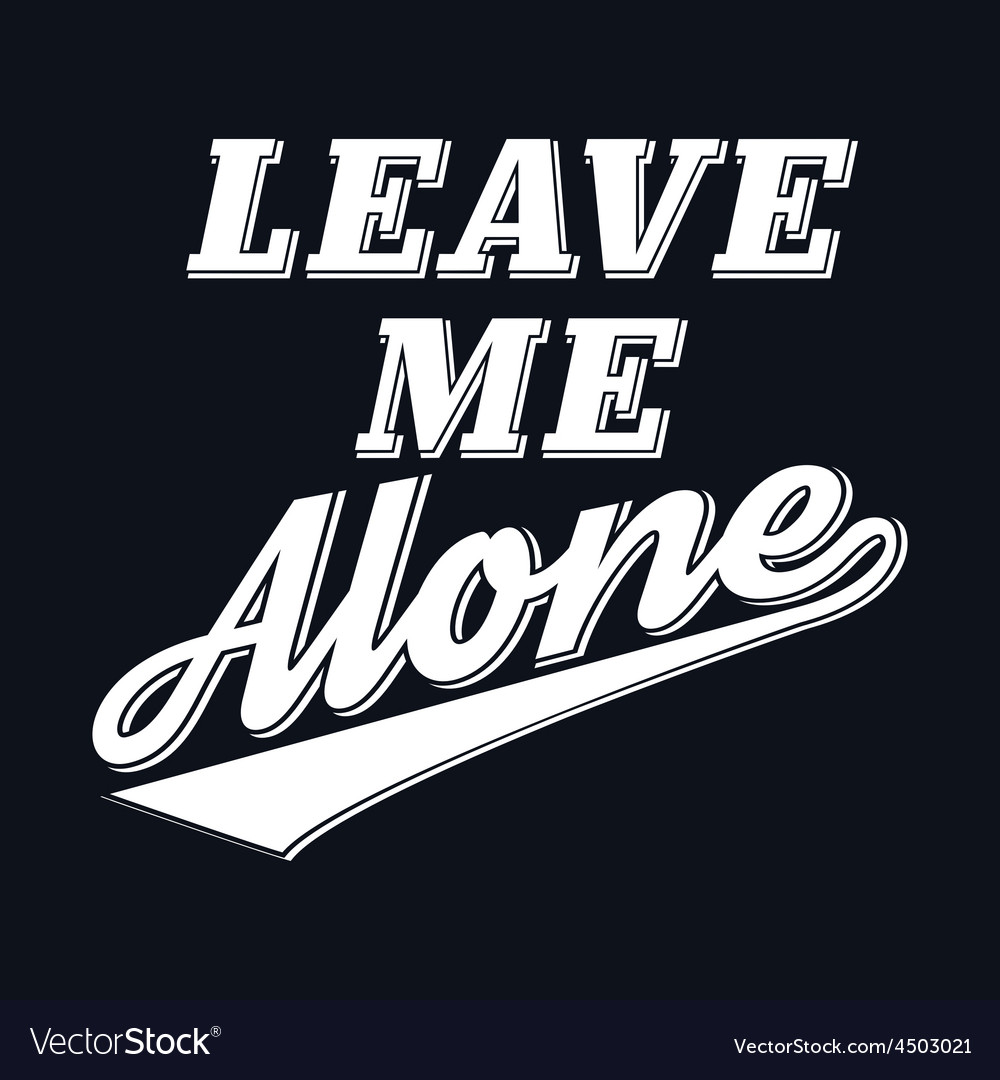 Slogan leave me alone t-shirt typography graphics vector | Price: 1 Credit (USD $1)