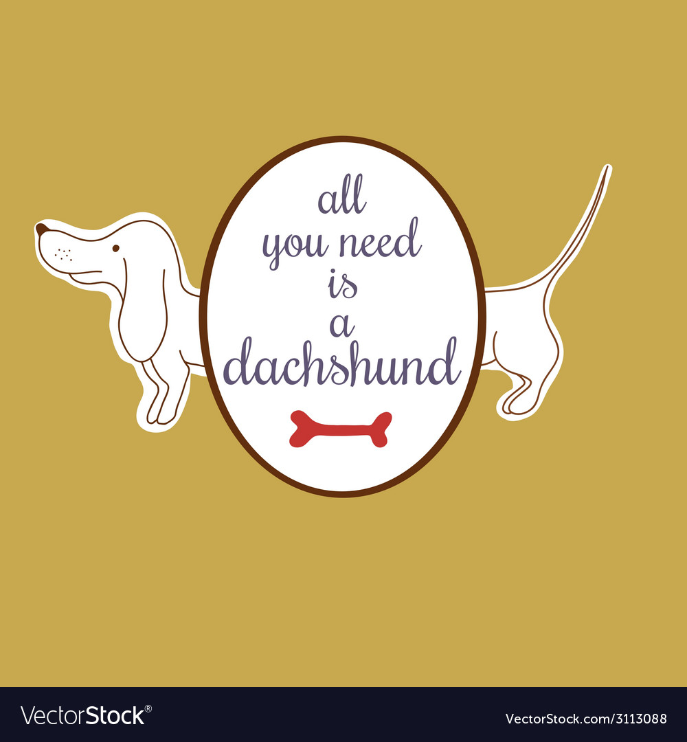 All you need is a dachshund vector | Price: 1 Credit (USD $1)